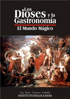 LIBRO LOS DIOSES Y LA GASTRONOMIA - EL MUNDO MAGICO   jaimeariansen@hotmail.com